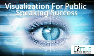 VISUALIZATION FOR PUBLIC SPEAKING SUCCESS – 5 TIPS AND 3 ACTION STEPS